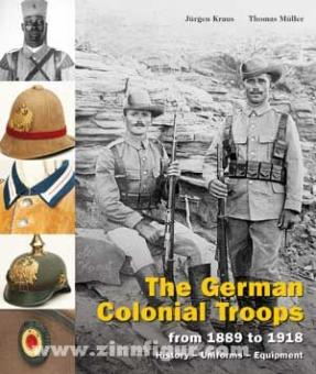 Kraus, Jürgen/Müller, Thomas: The German Colonial Troops from 1889 to 1918. History - Uniforms - Equipment