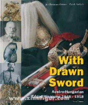 Ortner, M.Christian/Artlieb, Erich: With Drawn Sword. Austro-Hungarian Edged Weapons 1848-1918