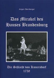 Sternberger, J.: Das Mirakel des Hauses Brandenburg. Die Schlacht bei Kunersdorf 1759