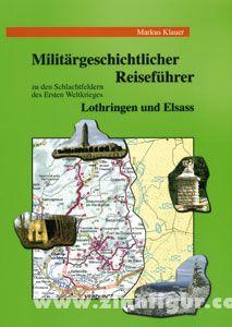 Klauer, M.: Militärgeschichtlicher Reiseführer zu den Schlachtfeldern des Ersten Weltkrieges: Lothringen und Elsass