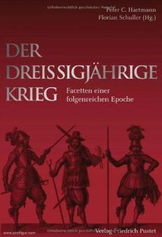 Hartmann, Peter C./Schuller, Florian (Hrsg.): Der Dreißigjährige Krieg. Facetten einer folgenreichen Epoche