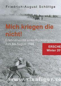 Schöttge, F.-A.: Mich kriegen die nicht! Erlebnisbericht eines Rückkämpfers Juni bis August 1944
