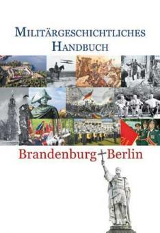 Kurt, A./Thomae, M./Thoß, B. (Hrsg., im Auftrag des Militärgeschichtlichen Forschungsamtes): Militärgeschichtliches Handbuch Brandenburg-Berlin