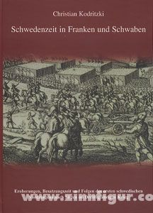 Kodritzki, C.: Schwedenzeit in Franken und Schwaben. Eroberungen, Besatzungszeit und Folgen des ersten schwedischen Vordringens nach Süden im Dreißigjährigen Krieg