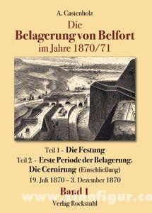 Castenholz, A.: Die Belagerung von Belfort. Band 1