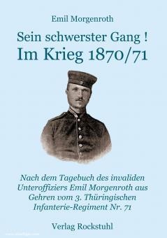 Morgenroth, E.: Sein schwerster Gang! Im Deutsch-Französischen Krieg 1870/71. Ein Augenzeugenbericht