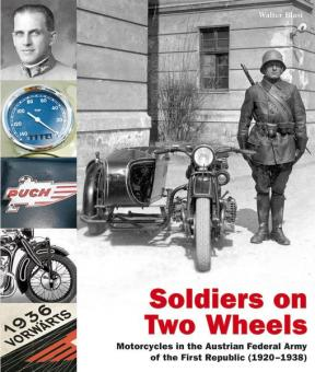 Blasi, Walter: Soldiers on Two Wheels. Motorcycles in the Austrian Federal Army of the First Republic (1920-1938)