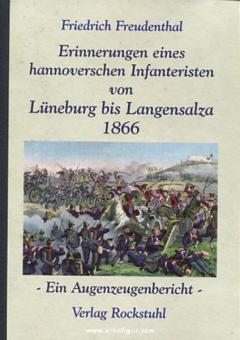 Freudenthal, F.: Schlacht bei Langensalza 1866. Erinnerungen eines hannoverschen Infanteristen auf dem Weg von Lüneburg bis Langensalza. Ein Augenzeugenbericht