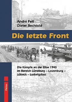 Feit, A./Bechtold, D.: Die letzte Front. Die Kämpfe an der Elbe 1945 im Bereich Lüneburg - Lauenburg - Lübeck - Ludwigslust