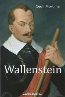 Mortimer, G.: Wallenstein. Rätselhaftes Genie des Dreißigjährigen Krieges