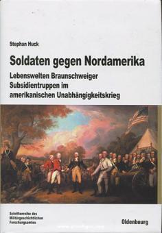 Huck, S.: Soldaten gegen Nordamerika. Lebenswelten Braunschweiger Subsidientruppen im amerikanischen Unabhängigkeitskrieg