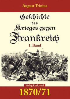 Trinius, A.: Geschichte des Krieges gegen Frankreich 1870/71. Teil 1