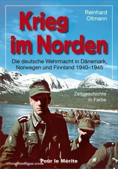 Oltmann, R.: Krieg im Norden. Die deutsche Wehrmacht in Dänemark, Norwegen und Finnland 1940-1945. Zeitgeschichte in Farbe