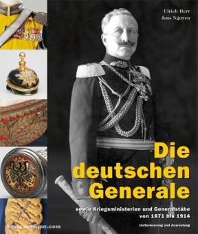 Herr, Ulrich/Nguyen, Jens: Die deutschen Generale. sowie Kriegsministerien und Generalstäbe von 1871 bis 1914. Uniformierung und Ausrüstung