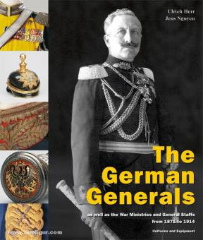Herr, Ulrich./Nguyen, Jens: The German Generals as well as the War Ministries and General Staffs from 1871 to 1914. Uniforms and Equipment