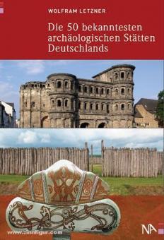 Letzner, W.: Die 50 bekanntesten archäologischen Stätten Deutschlands