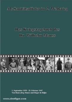 Mauss, Hans-Jörg/Rijke, Roger de (Hrsg.): Als Sanitätsoffizier im 2. Weltkrieg. Das Kriegstagebuch des Dr. Wilhelm Mauss. 1. September 1939 - 25. Februar 1947