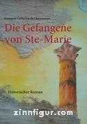 Chenonceau, C. C.: Die Gefangene von Ste-Marie