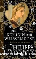 Gregory, P.: Die Königin der Weißen Rose