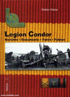 Waiss, W.: Legion Condor. Berichte - Dokumente - Fotos - Fakten. Band 1