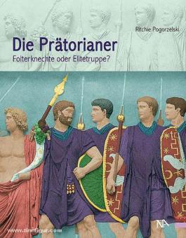 Pogorzelski, R.: Die Prätorianer. Folterknechte oder Elitetruppe?