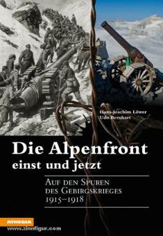 Löwer, H.-J./Bernhart, U.: Die Alpenfront einst und jetzt. Auf den Spuren des Gebirgskrieges 1915-1918