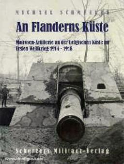 Schmeelke, M.: An Flanderns Küste. Matrosen-Artillerie an der belgischen Küste im Ersten Weltkrieg 1914 - 1918