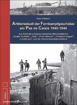 "Sakkers, H./Machielse, M.: Artillerieduell der Fernkampfgeschütze am Pas de Calais 1940-1944. Aus Sicht der schweren deutschen Marinebatterien ""Großer Kurfürst"", ""Todt"", ""Prinz Heinrich"", ""Friedrich August"", ""Lindemann"" und der Heeres-Eisenbahnartillerie"
