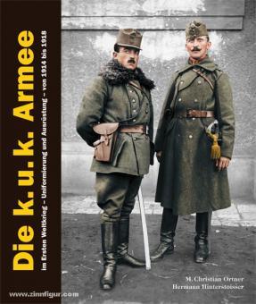 Ortner, M. Christian/Hinterstoisser, Hermann: Die k.u.k. Armee im Ersten Weltkrieg. Uniformierung und Ausrüstung - von 1914 bis 1918. 2 Bände