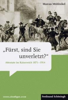 """Mühlnikel, M.: """"Fürst, sind Sie unverletzt?"""". Attentate im Kaiserreich 1871-1914"""