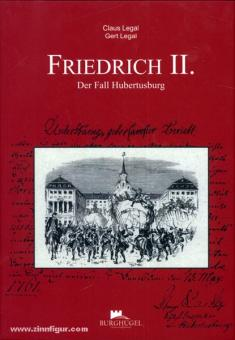 Legal, C./Legal, G.: Friedrich II. Der Fall Hubertusburg