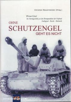 Bauermeister, C. (Hrsg.): Ohne Schutzengel geht es nicht. Werner Gösel. Im Sturmgeschütz an den Brennpunkten der Ostfront. Stalingrad - Kursk - Bobruisk