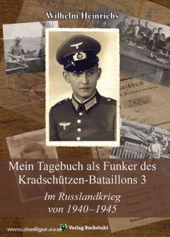 Heinrichs, W.: Mein Tagebuch als Funker des Kradschützen-Bataillons 3. im Russlandkrieg von 1940-1945