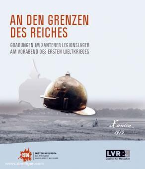 An den Grenzen des Reiches. Grabungen im Xantener Legionslager am Vorabend des Ersten Weltkrieges