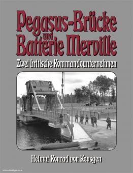Keusgen, H. K. v.: Pegasus-Brücke und Batterie Merville. Zwei britische Kommandounternehmen