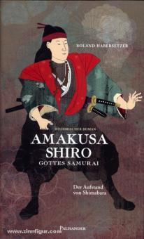Habersetzer, R.: Amakusa Shiro. Gottes Samurai. Der Aufstand von Shimabara. Historischer Roman
