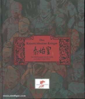 Des Kaisers tönerne Krieger. Qin Shi Huangdi und die Suche nach dem ewigen Leben