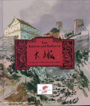 Von Kaisern und Barbaren. Der Bau der Großen Chinesischen Mauer