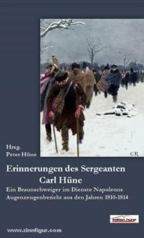 Hüne, P. (Hrsg.): Die Erinnerungen des Sergeanten Carl Hüne. Ein Braunschweiger im Dienste Napoleons, Augenzeugenberichte aus den Jahren 1810-1814