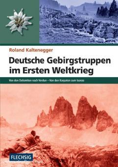Kaltenegger, R.: Deutsche Gebirgstruppen im Ersten Weltkrieg. Von den Dolomiten nach Verdun - Von den Karpaten zum Isonzo
