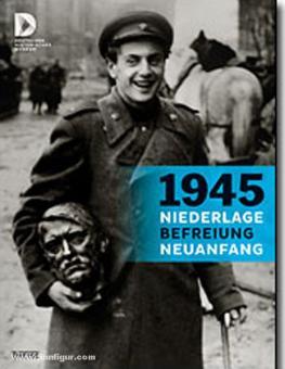 1945 - Niederlage, Befreiung, Neuanfang