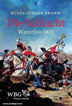 Bremm, K.-J.: Die Schlacht. Waterloo 1815