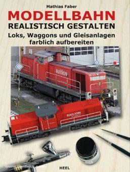 Faber, M.: Modellbahn realistisch gestalten. Loks, Waggons und Gleisanlagen farblich aufbereiten
