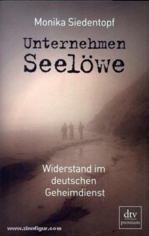 Siedentopf, M.: Unternehmen Seelöwe. Widerstand im deutschen Geheimdienst