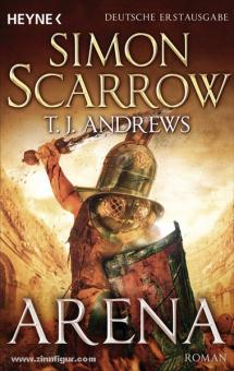 Scarrow, S./Andrews, T. J.: Arena