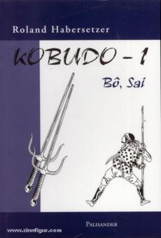 Habersetzer, R.: Kobudo. Band 1: Bo und Sai