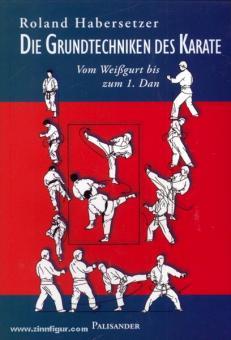 Habersetzer, R.: Die Grundtechniken des Karate. Vom Weißgurt bis zum 1. Dan