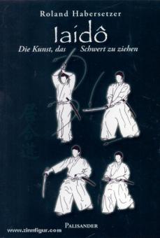 Habersetzer, R.: Iaido. Die Kunst, das Schwert zu ziehen