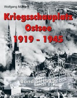 Müller, Wolfgang: Kriegsschauplatz Ostsee 1919-1945. Band 5: 1942. Unter Berücksichtigung der Schiffsverluste aller Nationen.