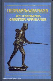 Becker, A./Perbandt, C. v./Richelmann, G./Schmidt, R.: Hermann von Wissmann. Deutschlands größter Afrikaner. Sein Leben und Wirken unter Benutzung des Nachlasses